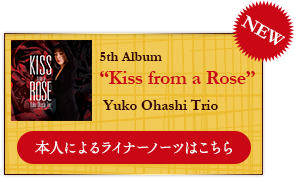 5th Album Kiss from a Rose - Yuko Ohashi Trio